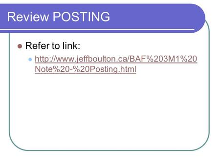 Review POSTING Refer to link:  Note%20-%20Posting.html  Note%20-%20Posting.html.