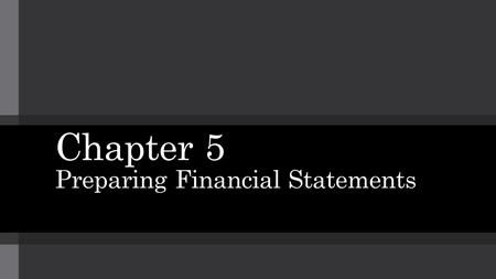 Chapter 5 Preparing Financial Statements. Topic 1 Introducing the Six-Column Worksheet.
