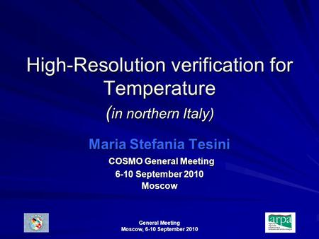 General Meeting Moscow, 6-10 September 2010 High-Resolution verification for Temperature ( in northern Italy) Maria Stefania Tesini COSMO General Meeting.