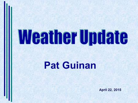 Pat Guinan April 22, 2015. 2015 was warmest first quarter (Jan-Mar) for globe since records began in 1880…