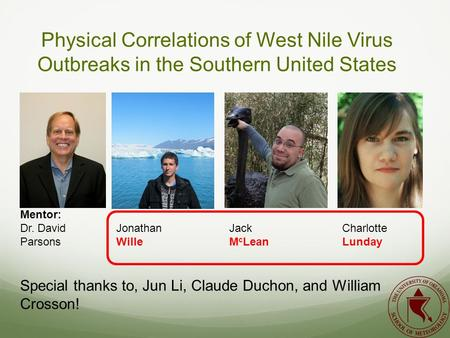Physical Correlations of West Nile Virus Outbreaks in the Southern United States Mentor: Dr. David Parsons Jonathan Wille Jack M c Lean Charlotte Lunday.