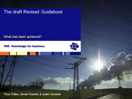 Tinus Pulles, Jeroen Kuenen & Justin Goodwin What has been achieved? The draft Revised Guidebook.