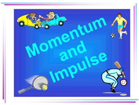 Momentum Momentum is a measure of how hard it is to stop or turn a moving object. What characteristics of an object would make it hard to stop or turn?