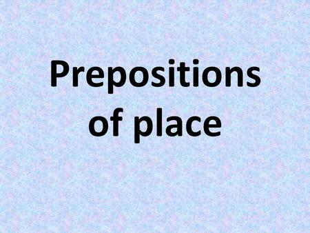 Prepositions of place.