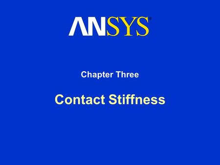 Contact Stiffness Chapter Three. Training Manual October 15, 2001 Inventory # 001567 3-2 Contact Stiffness A. Basic Concepts Review: Recall that all ANSYS.