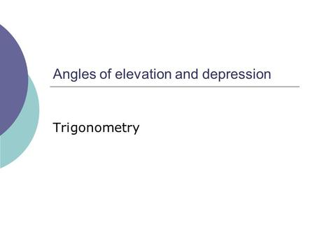 Angles of elevation and depression Trigonometry Angles of elevation and depression 1.From a point 65m from the foot of a chimney, the angle of elevation.