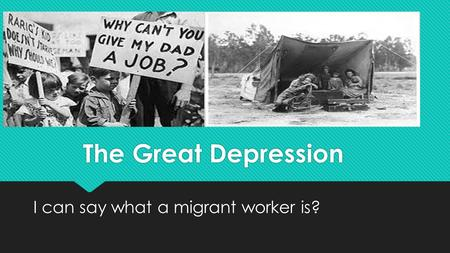 The Great Depression I can say what a migrant worker is?
