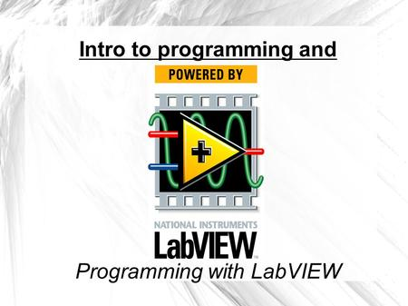 Programming with LabVIEW Intro to programming and.