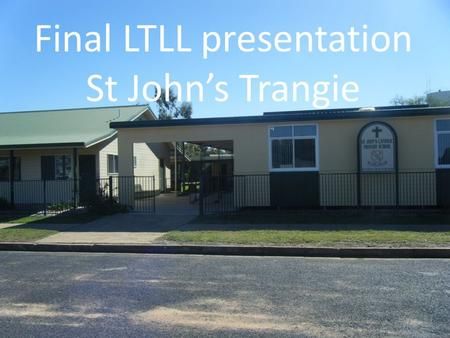Final LTLL presentation St John's Trangie. What did we set out to do? What did we actually do? How did our plans change along the way? What difference.