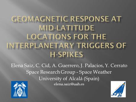 Elena Saiz, C. Cid, A. Guerrero, J. Palacios, Y. Cerrato Space Research Group - Space Weather University of Alcalá (Spain)