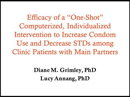 "Efficacy of a ""One-Shot"" Computerized, Individualized Intervention to Increase Condom Use and Decrease STDs among Clinic Patients with Main Partners Diane."