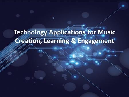 Technology Applications for Music Creation, Learning & Engagement.