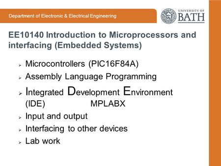 Department of Electronic & Electrical Engineering EE10140 Introduction to Microprocessors and interfacing (Embedded Systems)  Microcontrollers (PIC16F84A)