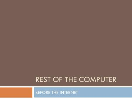 REST OF THE COMPUTER BEFORE THE INTERNET. Understand Your Computer  Bit  Binary digit  0 or 1  Byte  8 bits  Unique combinations of 8 bits of 0s.