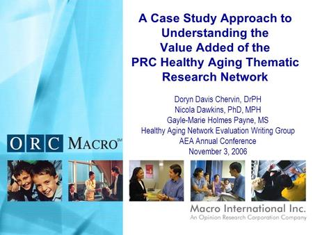 A Case Study Approach to Understanding the Value Added of the PRC Healthy Aging Thematic Research Network Doryn Davis Chervin, DrPH Nicola Dawkins, PhD,