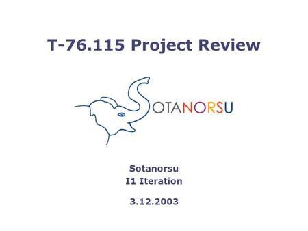 T-76.115 Project Review Sotanorsu I1 Iteration 3.12.2003.