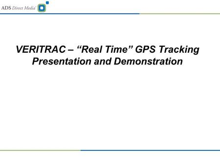 "VERITRAC – ""Real Time"" GPS Tracking Presentation and Demonstration."