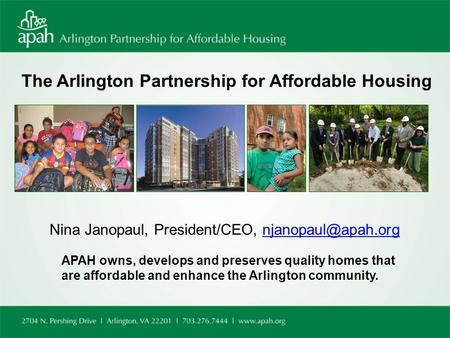 The Arlington Partnership for Affordable Housing Nina Janopaul, President/CEO, APAH owns, develops and preserves quality.