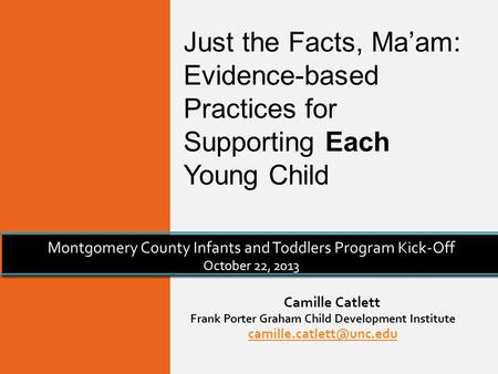 Camille Catlett Frank Porter Graham Child Development Institute Montgomery County Infants and Toddlers Program Kick-Off October.