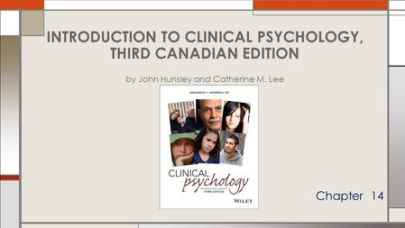Chapter 14 INTRODUCTION TO CLINICAL PSYCHOLOGY, THIRD CANADIAN EDITION by John Hunsley and Catherine M. Lee.