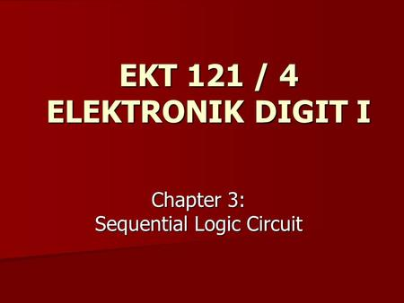 Chapter 3: Sequential Logic Circuit EKT 121 / 4 ELEKTRONIK DIGIT I.