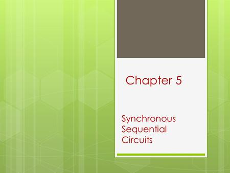 5 Chapter Synchronous Sequential Circuits 1. Logic Circuits- Review 2 Logic Circuits Sequential Circuits Combinational Circuits Consists of logic gates.