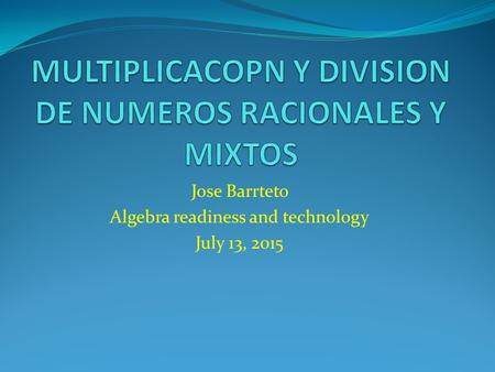 Jose Barrteto Algebra readiness and technology July 13, 2015.