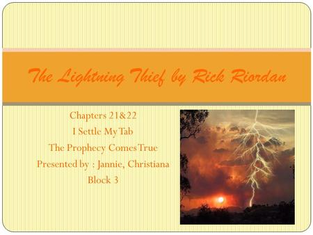 Chapters 21&22 I Settle My Tab The Prophecy Comes True Presented by : Jannie, Christiana Block 3 The Lightning Thief by Rick Riordan.
