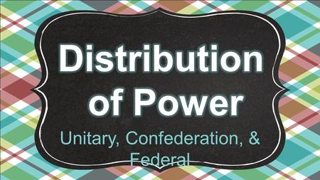 Unitary, Confederation, & Federal. All countries require governments to function. Governments provide laws, structure, public services, and national defense.