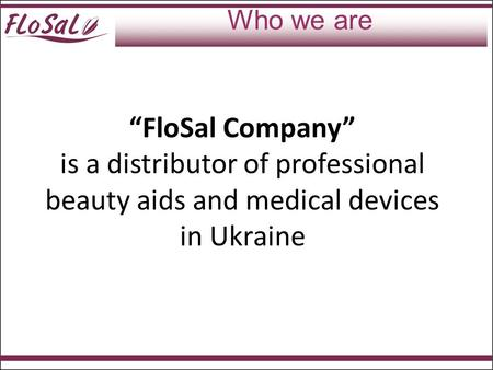 """FloSal Company"" is a distributor of professional beauty aids and medical devices in Ukraine Who we are."