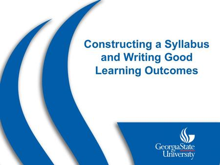 Constructing a Syllabus and Writing Good Learning Outcomes.