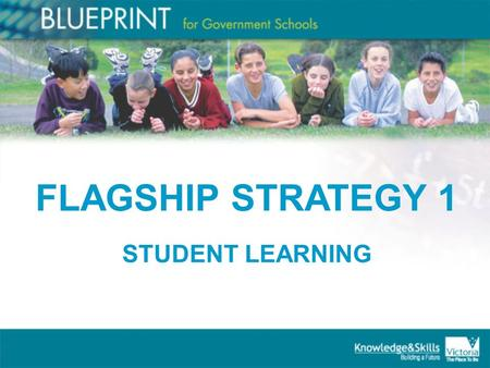 FLAGSHIP STRATEGY 1 STUDENT LEARNING. In this session Build on current knowledge of the Victorian Essential Learning Standards, the Principles of Learning.