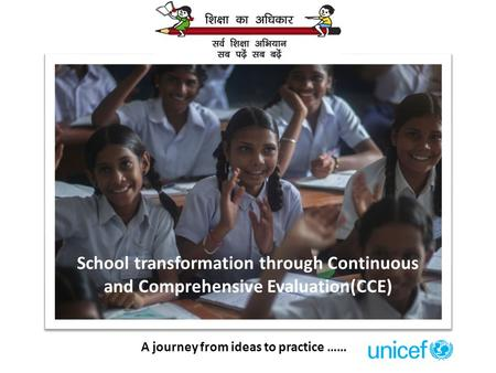 School transformation through Continuous and Comprehensive Evaluation(CCE) A journey from ideas to practice ……