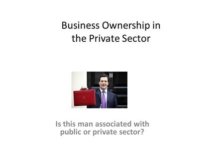 Business Ownership in the Private Sector Is this man associated with public or private sector?
