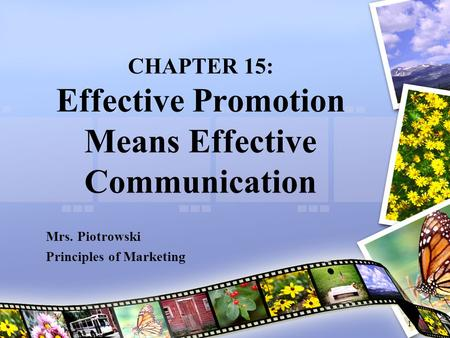 CHAPTER 15: Effective Promotion Means Effective Communication Mrs. Piotrowski Principles of Marketing 1.