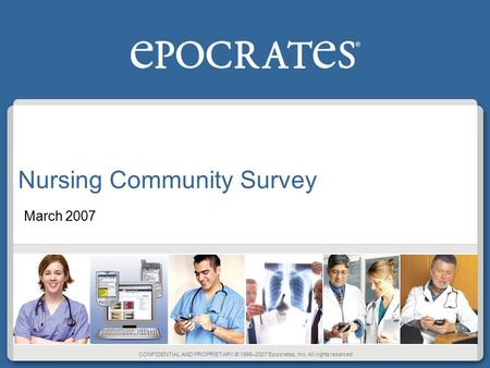 CONFIDENTIAL AND PROPRIETARY © 1998–2007 Epocrates, Inc. All rights reserved. Nursing Community Survey March 2007.