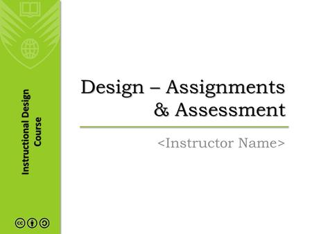 Instructional Design Course Design – Assignments & Assessment.