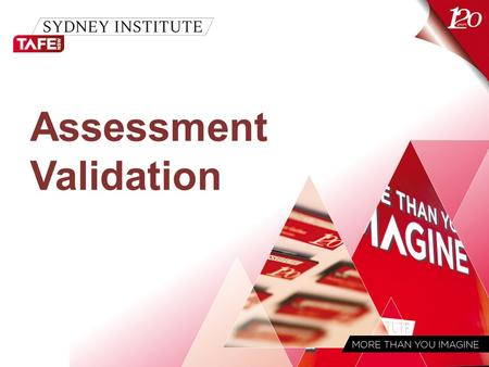 Assessment Validation. MORE THAN YOU IMAGINE www.sit.nsw.edu.au ASQA (Australian Skills Quality Authority) New National Regulator ASQA as of 1 July, 2011.
