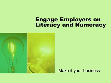 Engage Employers on Literacy and Numeracy Make it your business.