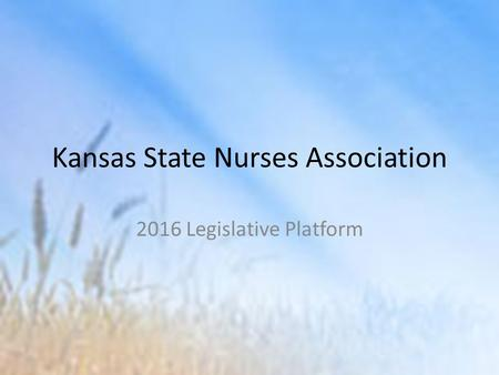 Kansas State Nurses Association 2016 Legislative Platform.
