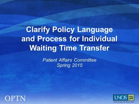 Clarify Policy Language and Process for Individual Waiting Time Transfer Patient Affairs Committee Spring 2015.