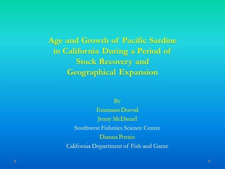 Age and Growth of Pacific Sardine in California During a Period of Stock Recovery and Geographical Expansion By Emmanis Dorval Jenny McDaniel Southwest.