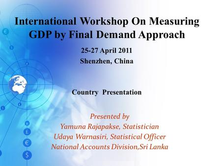 Presented by Yamuna Rajapakse, Statistician Udaya Warnasiri, Statistical Officer National Accounts Division,Sri Lanka International Workshop On Measuring.