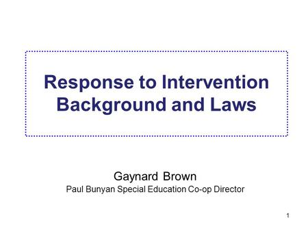 1 Response to Intervention Background and Laws Gaynard Brown Paul Bunyan Special Education Co-op Director.
