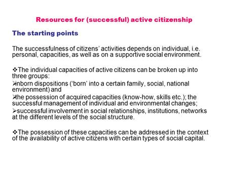 Resources for (successful) active citizenship The starting points The successfulness of citizens' activities depends on individual, i.e. personal, capacities,