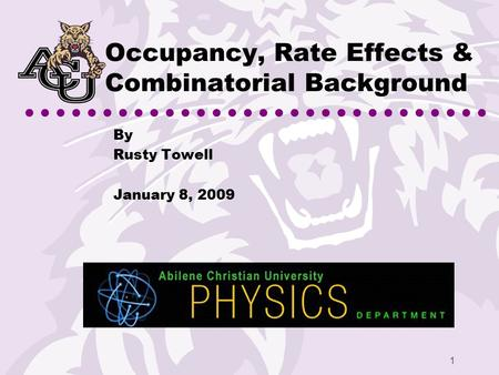 1 Occupancy, Rate Effects & Combinatorial Background By Rusty Towell January 8, 2009.