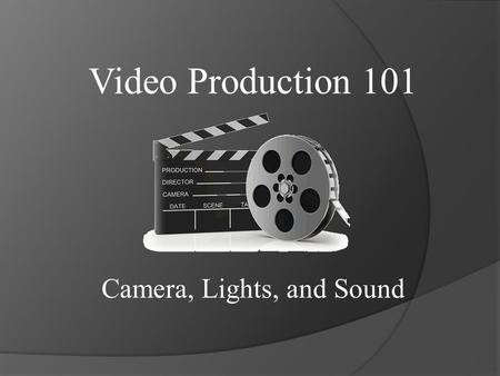 Video Production 101 Camera, Lights, and Sound. What is the difference between FILM and VIDEO?  FILM A strip of sequential, still images, taken on photographic.