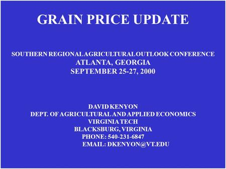 SOUTHERN REGIONAL AGRICULTURAL OUTLOOK CONFERENCE ATLANTA, GEORGIA SEPTEMBER 25-27, 2000 DAVID KENYON DEPT. OF AGRICULTURAL AND APPLIED ECONOMICS VIRGINIA.