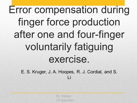 Error compensation during finger force production after one and four-finger voluntarily fatiguing exercise. E. S. Kruger, J. A. Hoopes, R. J. Cordial,
