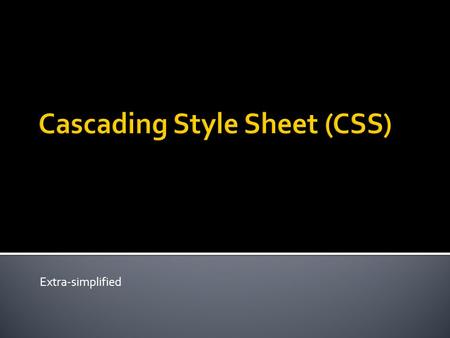 Extra-simplified.  Only truly happen when the CSS and HTML are defined as separate files (external style sheet) Introduction The main idea of CSS is.